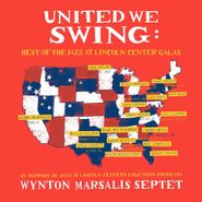 Wynton Marsalis Septet, United We Swing: Best Of The Jazz At Lincoln Center Galas (LP)