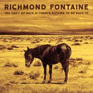 Richmond Fontaine, You Can't Go Back If There Is Nothing To Go Back To (CD)