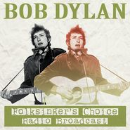 Bob Dylan, Folksinger's Choice Radio Broadcast (LP)
