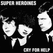 Super Heroines, Cry For Help [Record Store Day] (LP)