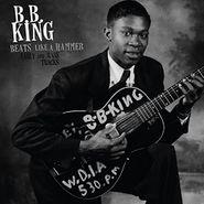 B.B. King, Beats Like A Hammer: Early & Rare Tracks (LP)
