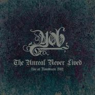 YOB, The Unreal Never Lived: Live At Roadburn 2012 (LP)