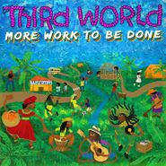 Third World, More Work To Be Done (CD)