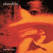 Slowdive, Just For A Day [180 Gram Vinyl] (LP)