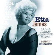 Etta James, I Just Want To Make Love To You: 28 Greatest Hits & Favorites (CD)