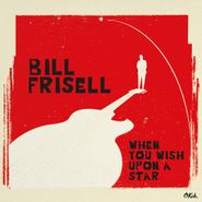 Bill Frisell, When You Wish Upon A Star (LP)