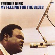 Freddie King, My Feeling For The Blues [180 Gram Vinyl] (LP)