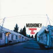 Mudhoney, Tomorrow Hit Today [180 Gram Vinyl] (LP)