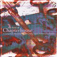 Chapterhouse, The Best Of Chapterhouse [180 Gram Colored Vinyl] (LP)