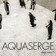 Aquaserge, Déjà-Vous? (CD)