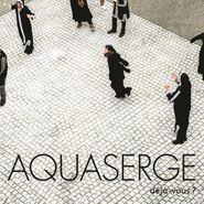 Aquaserge, Déjà-Vous? (LP)