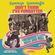 Various Artists, Don't Think I've Forgotten: Cambodia's Lost Rock And Roll [Record Store Day] (LP)