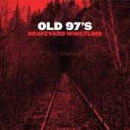 Old 97's, Graveyard Whistling [Red Vinyl] (LP)