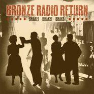 Bronze Radio Return, Shake! Shake! Shake! (LP)