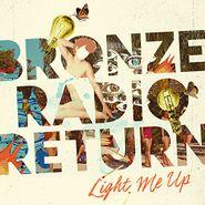 Bronze Radio Return, Light Me Up (LP)