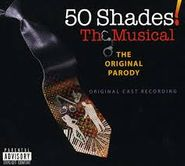 Cast Recording [Stage], 50 Shades! The Musical - The Original Parody Soundtrack (CD)