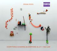 Spank Rock, Everything Is Boring And Everyone Is A F---ing Liar (CD)