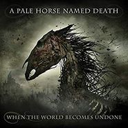 A Pale Horse Named Death, When The World Becomes Undone (LP)