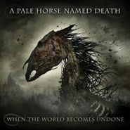 A Pale Horse Named Death, When The World Becomes Undone (CD)