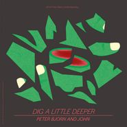 "Peter Bjorn And John, Dig A Little Deeper / What I Could Do If I Wanted To [Green Vinyl] (7"")"
