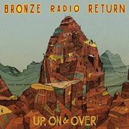 Bronze Radio Return, Up, On & Over (LP)