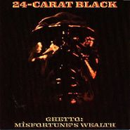 24-Carat Black, Ghetto: Misfortune's Wealth (LP)