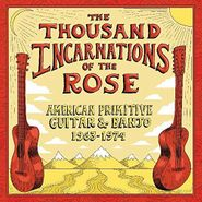 Various Artists, The Thousand Incarnations Of The Rose: American Primitive Guitar & Banjo 1963-1974 (LP)