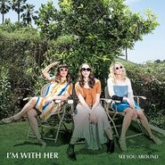 I'm With Her, See You Around [Color Vinyl] (LP)
