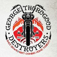 """George Thorogood & The Destroyers, Shot Down / Ain't Coming Home Tonight [Record Store Day] (7"""")"""