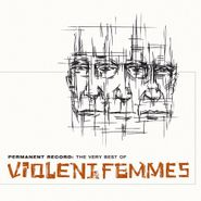 Violent Femmes, Permanent Record: The Very Best Of Violent Femmes (CD)