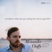 Alexander Claffy, Standards: What Are You Doing The Rest Of Your Life? (CD)