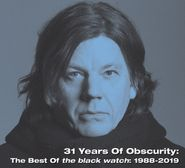 The Black Watch, 31 Years Of Obscurity: The Best Of The Black Watch 1988-2019 (CD)