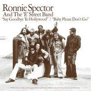 "Ronnie Spector, Say Goodbye To Hollywood/ Baby Please Don't Go [Record Store Day] (7"")"