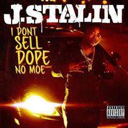 J. Stalin, I Don't Sell Dope No Moe (CD)