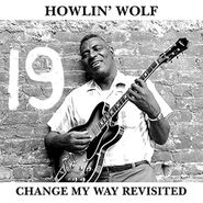 Howlin' Wolf, Change My Way Revisited (LP)