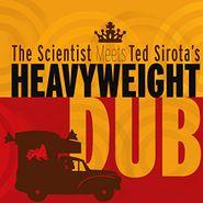 Scientist, The Scientist Meets Ted Sirota's Heavyweight Dub (LP)