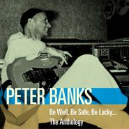 Peter Banks, Be Well, Be Safe, Be Lucky...The Anthology (CD)