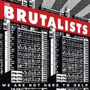 The Brutalists, We Are Not Here To Help (CD)