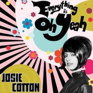 Josie Cotton, Everything Is Oh Yeah (CD)