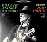 Willie Nelson, For The Good Times: A Tribute To Ray Price (CD)