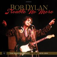Bob Dylan, Trouble No More: The Bootleg Series Vol. 13 [180 Gram Vinyl] (LP)