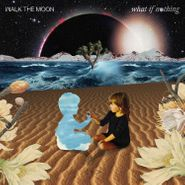 Walk The Moon, What If Nothing (LP)
