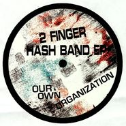 """Our Own Organization, 2 Finger Hash Band EP (12"""")"""