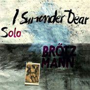 Peter Brötzmann, Solo: I Surrender Dear (CD)