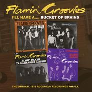 The Flamin' Groovies, I'll Have A...Bucket Of Brains: The Original 1972 Rockfield Recordings For U.A. (CD)
