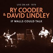 Ry Cooder, If Walls Could Talk: Live On Air 1979 (CD)