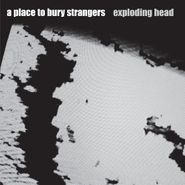 A Place To Bury Strangers, Exploding Head (LP)