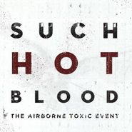 The Airborne Toxic Event, Such Hot Blood (CD)