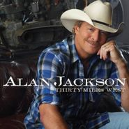Alan Jackson, Thirty Miles West (CD)