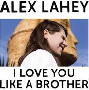 Alex Lahey, I Love You Like A Brother [Yellow Vinyl] (LP)